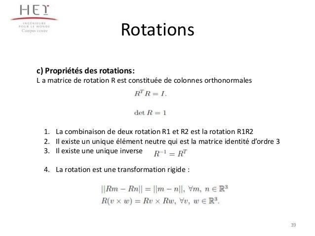 Campus centre  Rotations  c) Propriétés des rotations: L a matrice de rotation R est constituée de colonnes orthonormales ...