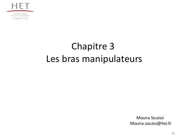 Campus centre  Chapitre 3 Les bras manipulateurs  Mouna Souissi Mouna.souissi@hei.fr 43