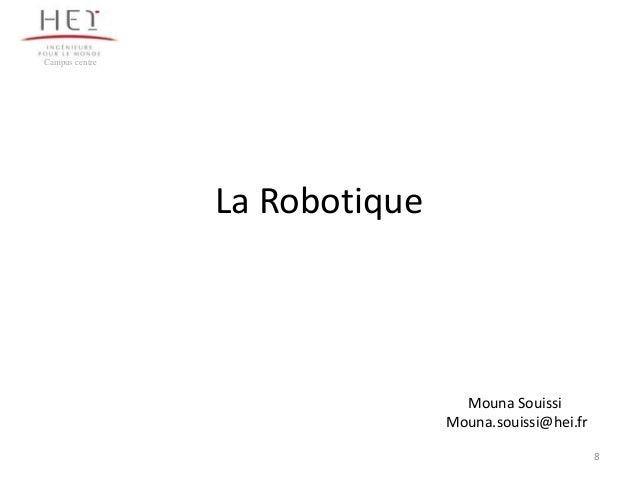 Campus centre  La Robotique  Mouna Souissi Mouna.souissi@hei.fr 8