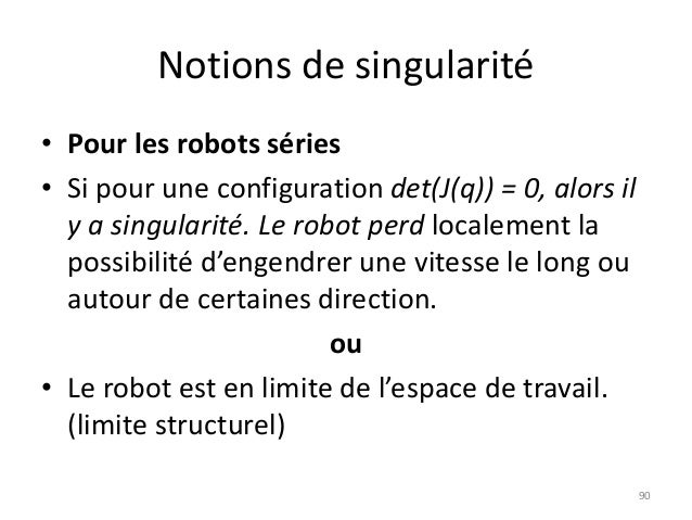 Notions de singularité • Pour les robots séries • Si pour une configuration det(J(q)) = 0, alors il y a singularité. Le ro...