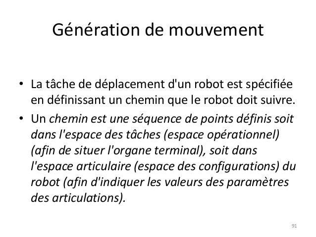 Génération de mouvement • La tâche de déplacement d'un robot est spécifiée en définissant un chemin que le robot doit suiv...