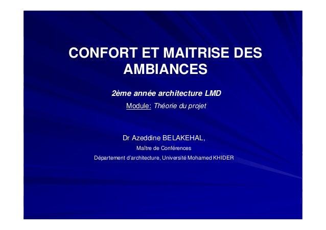 CONFORT ET MAITRISE DES AMBIANCES Dr Azeddine BELAKEHAL, Maître de Conférences Département d'architecture, Université Moha...