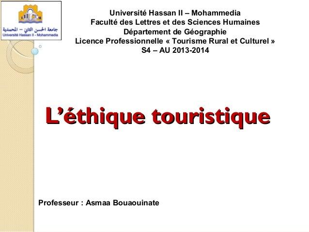 L'éthique touristiqueL'éthique touristique Université Hassan II – Mohammedia Faculté des Lettres et des Sciences Humaines ...