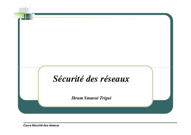 Cours Sécurité des réseaux Sécurité des réseaux Ikram Smaoui Trigui