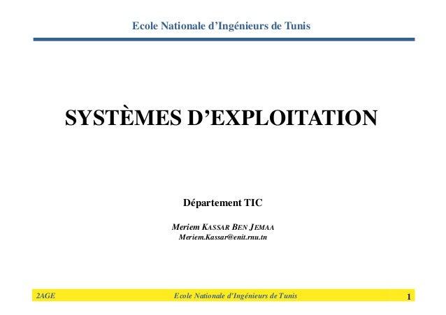 2AGE             Ecole Nationale d'Ingénieurs de Tunis   1 SYSTÈMES D'EXPLOITATION Département TIC Meriem KASSAR BEN JEMAA...