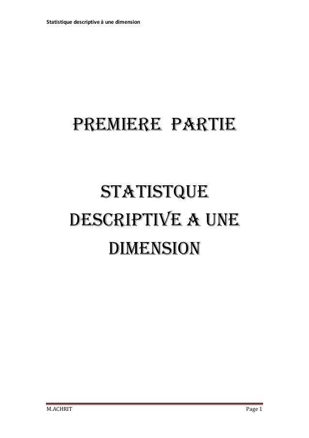 Statistique descriptive à une dimension  PREMIERE PARTIE STATISTQUE DESCRIPTIVE A UNE DIMENSION  M.ACHRIT  Page 1