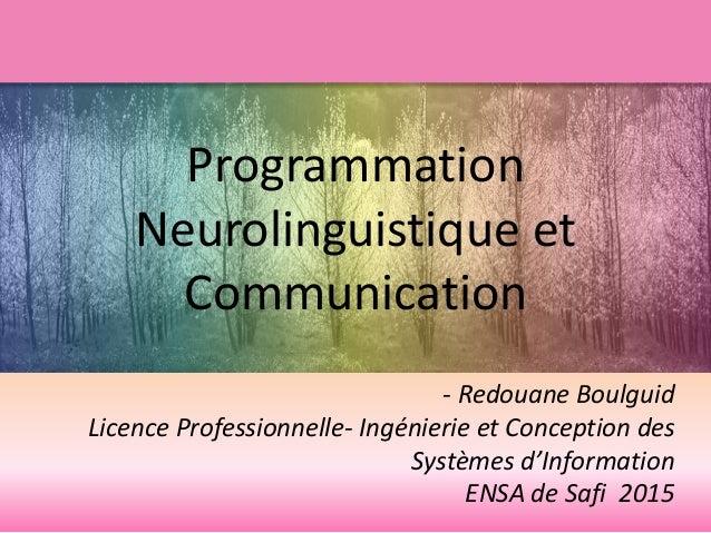 Programmation Neurolinguistique et Communication - Redouane Boulguid Licence Professionnelle- Ingénierie et Conception des...