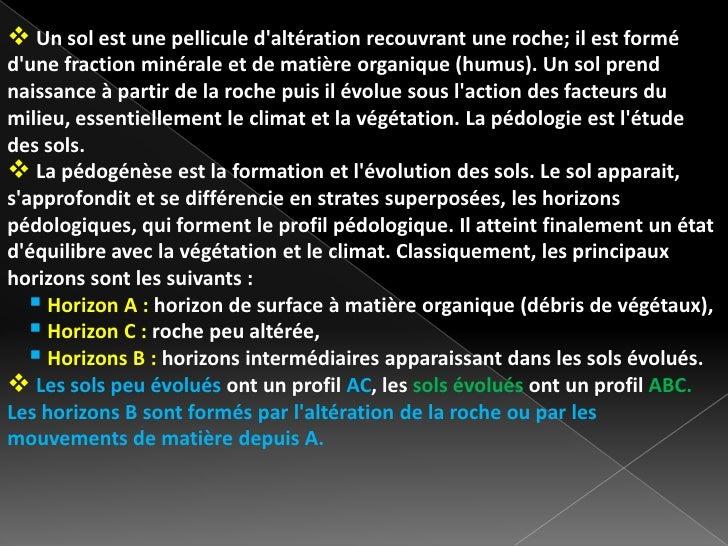  Un sol est une pellicule daltération recouvrant une roche; il est formédune fraction minérale et de matière organique (h...