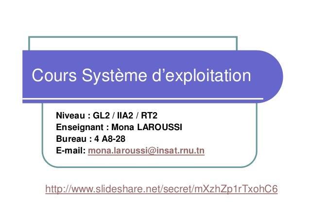 Cours Système d'exploitation Niveau : GL2 / IIA2 / RT2 Enseignant : Mona LAROUSSI Bureau : 4 A8-28 E-mail: mona.laroussi@i...