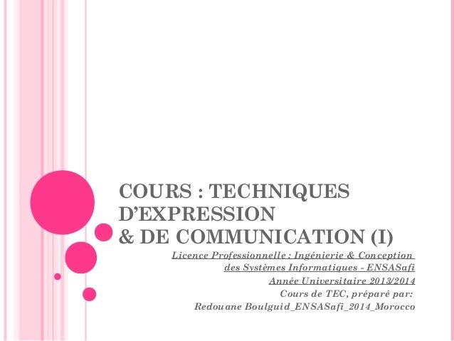 COURS : TECHNIQUES D'EXPRESSION & DE COMMUNICATION (I) Licence Professionnelle: Ingénierie & Conception des Systèmes Info...