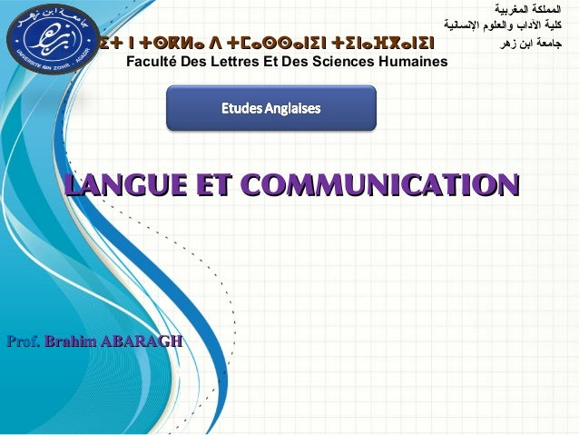 LANGUE ET COMMUNICATIONLANGUE ET COMMUNICATION Prof.Prof. Brahim ABARAGHBrahim ABARAGH ‫المغربية‬ ‫المملكة‬ ‫النسانية‬ ‫وا...