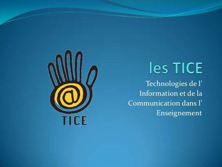 les TICE<br />Technologies de l'<br />Information et de la <br />Communication dans l'<br />Enseignement<br />