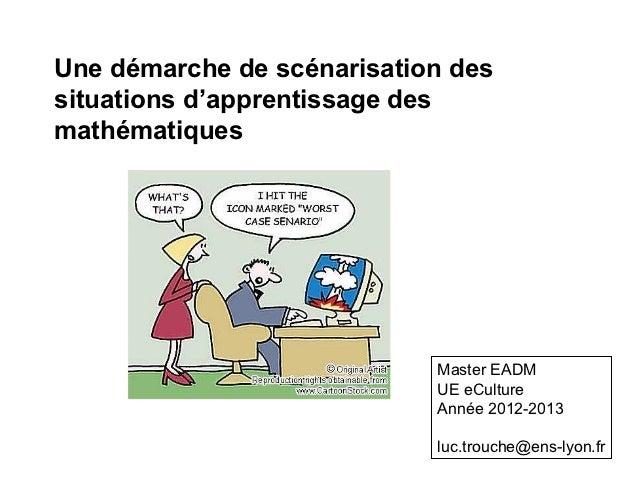 Une démarche de scénarisation dessituations d'apprentissage desmathématiques                            Master EADM       ...