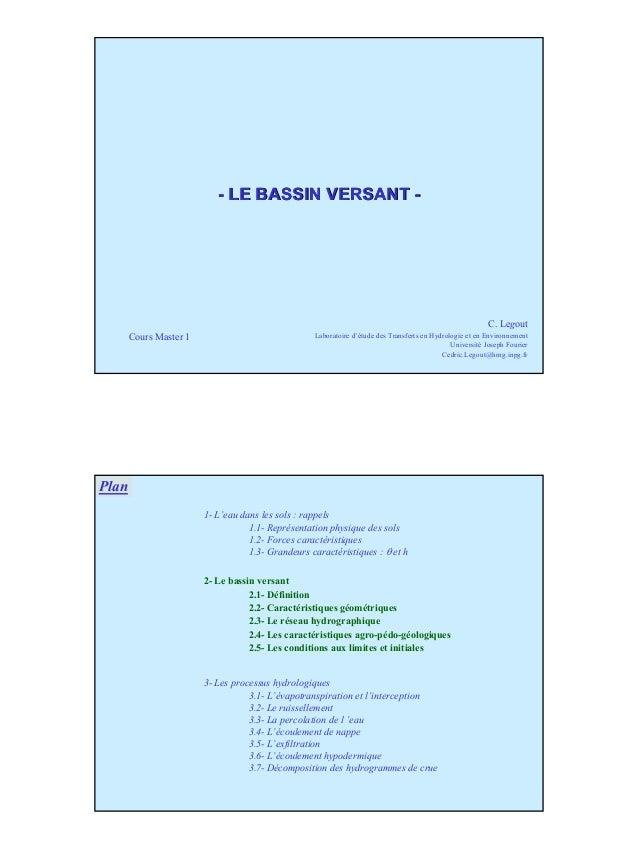 1 -- LE BASSIN VERSANTLE BASSIN VERSANT -- Cours Master 1 C. Legout Laboratoire d'étude des Transferts en Hydrologie et en...