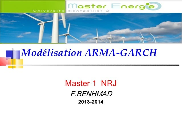 Modélisation ARMA-GARCH Master 1 NRJ F.BENHMAD 2013-2014