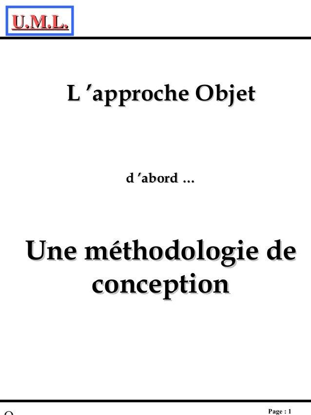 U.M.L.U.M.L. Page : 1  L'approche ObjetL'approche Objet d'abord …d'abord … Une méthodologie deUne méthodologie de co...