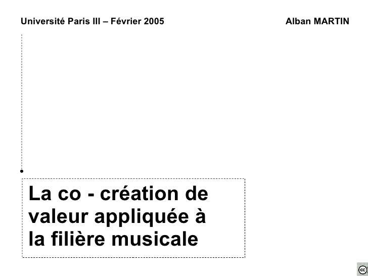 Université Paris III – Février 2005   Alban MARTIN      La co - création de  valeur appliquée à  la filière musicale
