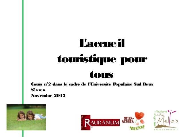 L 'accueil touristique pour tous Cours n°2 dans le cadre de l'Université Populaire Sud Deux Sèvres Novembre 2013