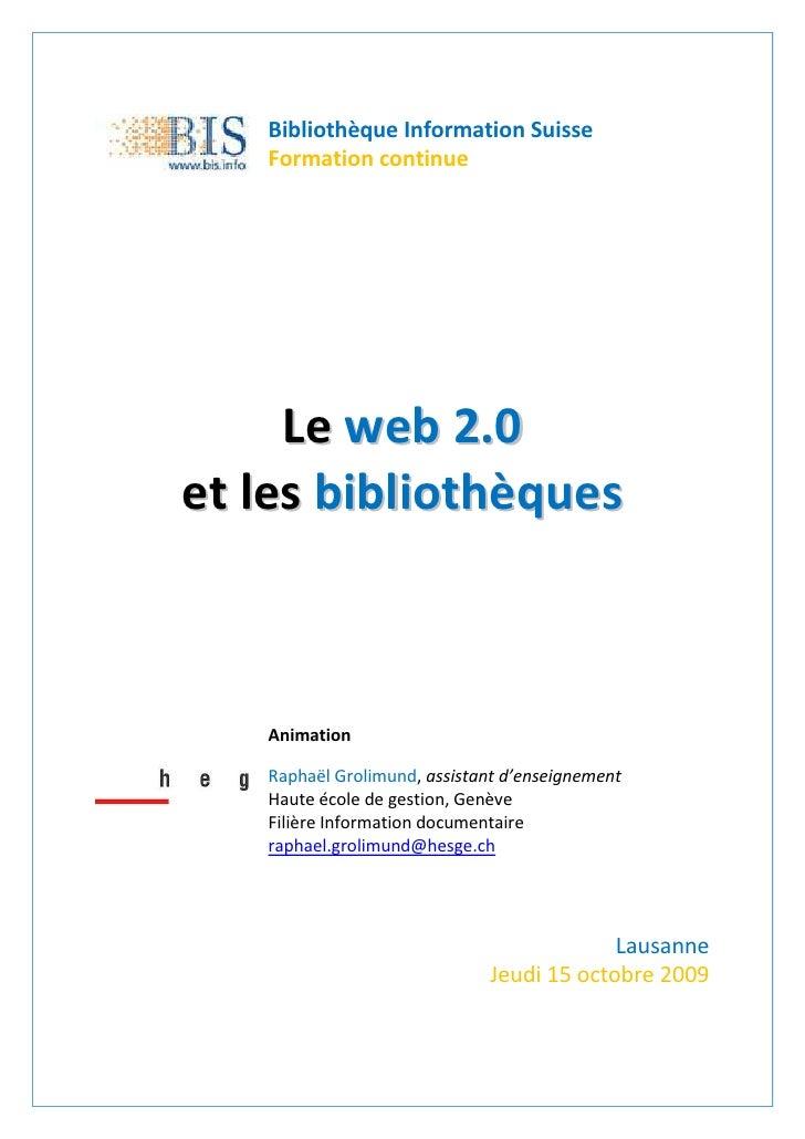 Bibliothèque Information Suisse    Formation continue          L e we b 2 . 0 et les bibliothèques       Animation     Rap...