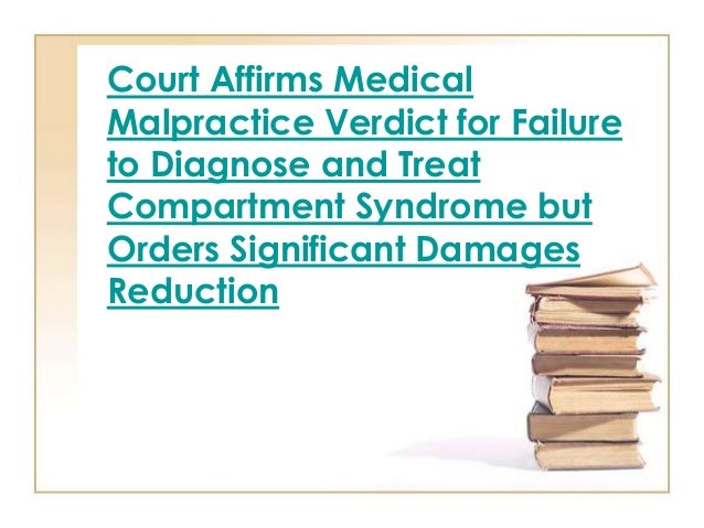 Court Affirms MedicalMalpractice Verdict for Failureto Diagnose and TreatCompartment Syndrome butOrders Significant Damage...