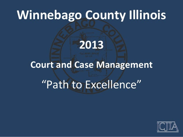 """Winnebago County Illinois           2013  Court and Case Management    """"Path to Excellence"""""""
