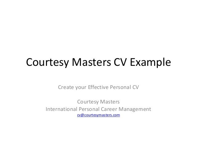 Courtesy Masters CV Example Create your Effective Personal CV Courtesy Masters International Personal Career Management cv...
