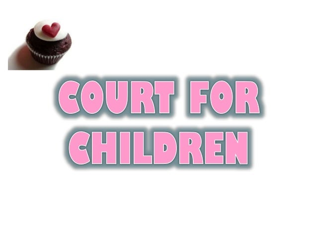 • The Court for Children established to repeal the Juvenile Court. This court was established in order to give protection ...