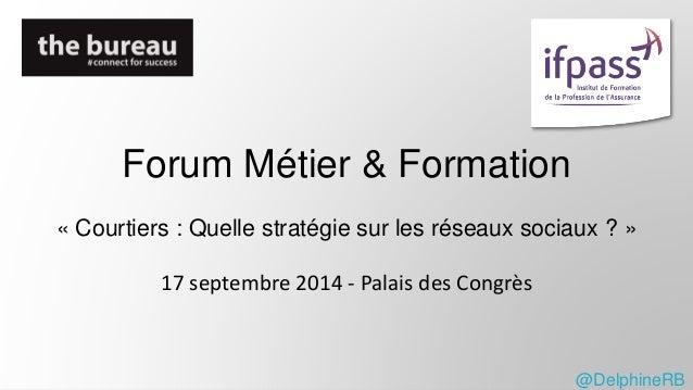 Forum Métier & Formation  « Courtiers : Quelle stratégie sur les réseaux sociaux ? »  17 septembre 2014 - Palais des Congr...