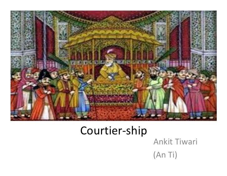Courtier-ship                Ankit Tiwari                (An Ti)