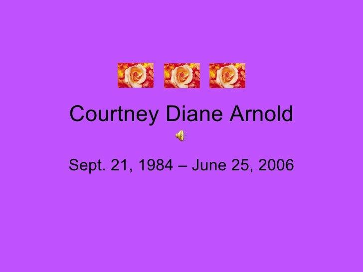 Courtney Diane Arnold Sept. 21, 1984 – June 25, 2006