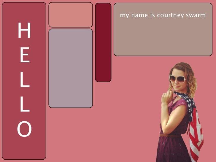 my name is courtney swarmHELLO
