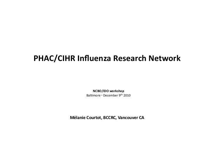 PHAC/CIHRInfluenzaResearchNetwork                    NCBO/IDOworkshop                Bal$more▪December9th2010   ...