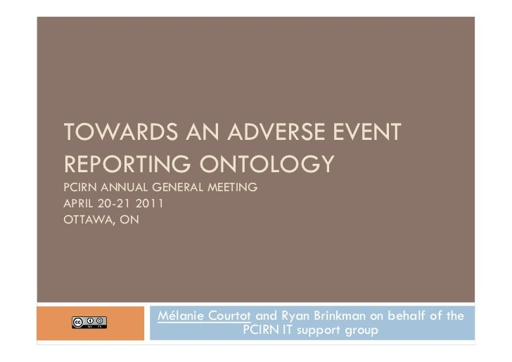 TOWARDS AN ADVERSE EVENTREPORTING ONTOLOGYPCIRN ANNUAL GENERAL MEETINGAPRIL 20-21 2011OTTAWA, ON             Mélanie Court...