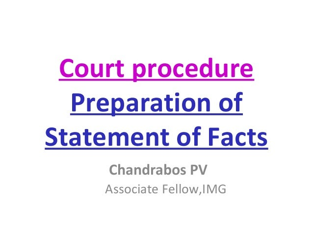Court procedure Preparation of Statement of Facts Chandrabos PV Associate Fellow,IMG