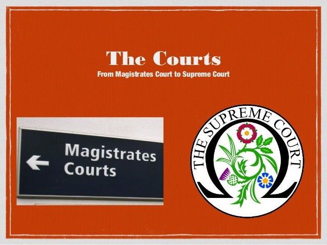 The Courts  From Magistrates Court to Supreme Court