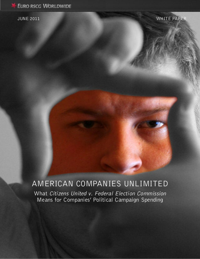 AMERICAN COMPANIES UNLIMITED What Citizens United v. Federal Election Commission Means for Companies' Political Campaign S...