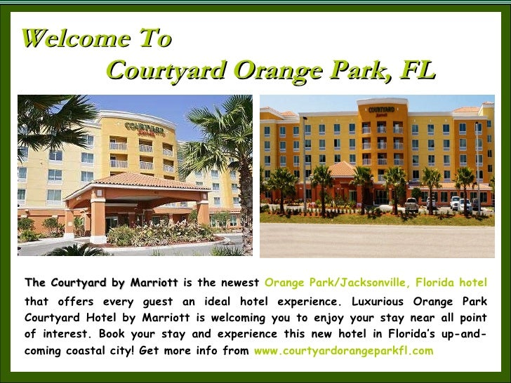 Welcome To Courtyard Orange Park, FL The Courtyard by Marriott  is the newest  Orange Park/Jacksonville, Florida hotel  th...