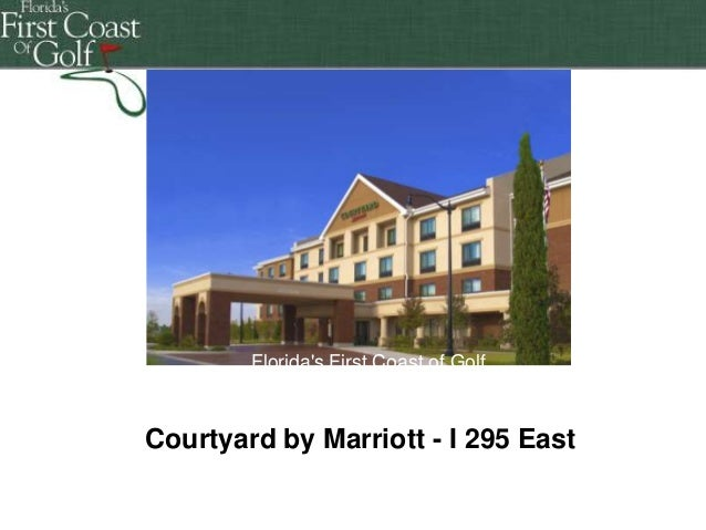 Florida's First Coast of Golf Florida's First Coast of Golf Florida's First Coast of Golf  Courtyard by Marriott - I 295 E...