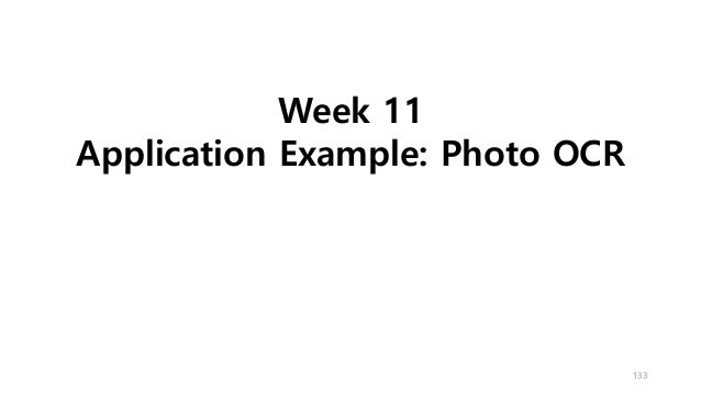 133 Week 11 Application Example: Photo OCR