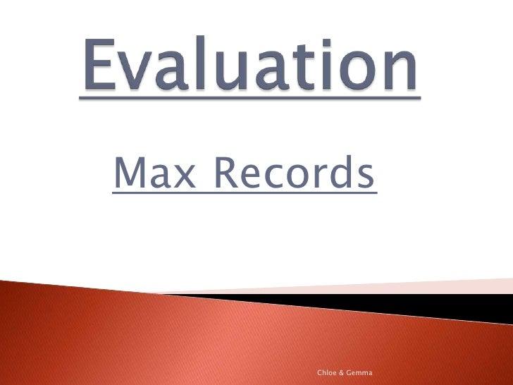 Evaluation<br />Max Records<br />Chloe & Gemma<br />