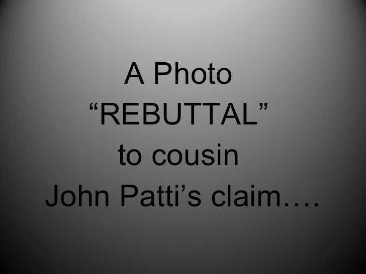 "A Photo  ""REBUTTAL""  to cousin  John Patti's claim…."