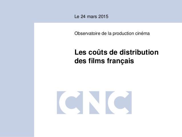 Le 24 mars 2015 Observatoire de la production cinéma Les coûts de distribution des films français