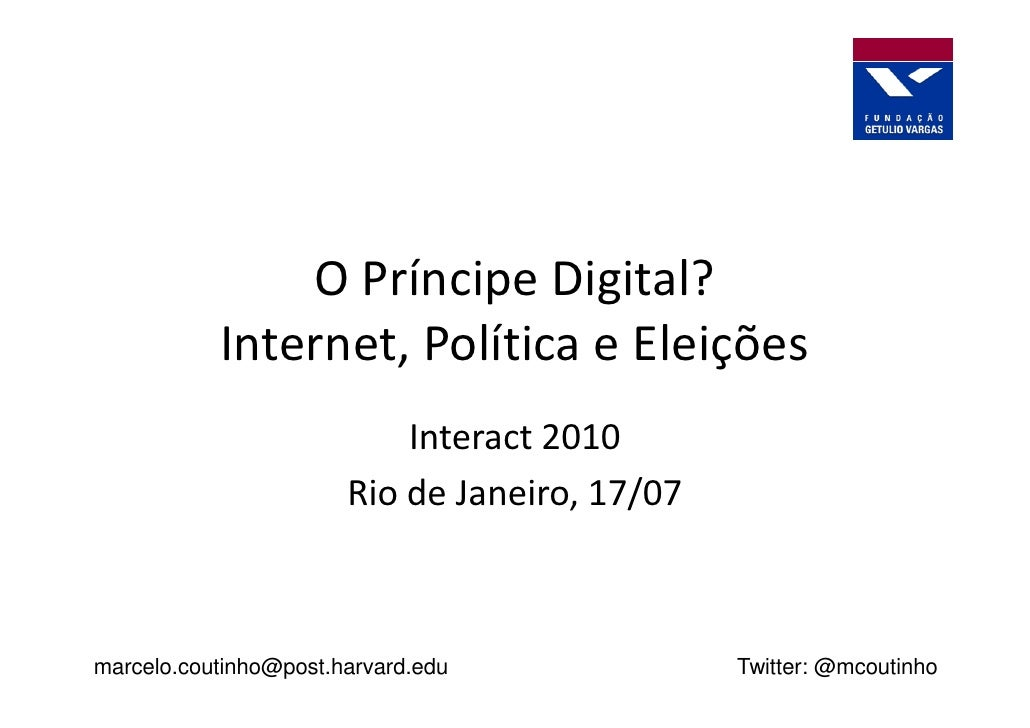 O Príncipe Digital?            Internet, Política e Eleições                            Interact 2010                     ...