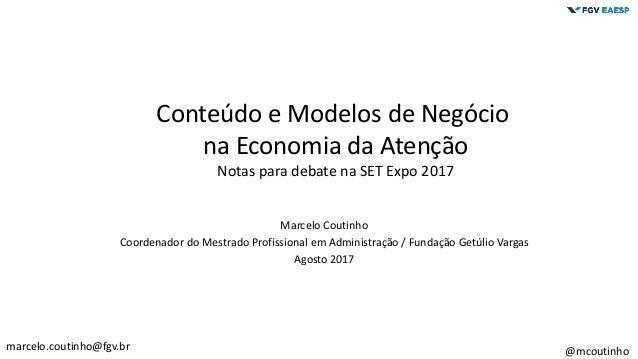 Marcelo Coutinho Coordenador do Mestrado Profissional em Administração / Fundação Getúlio Vargas Agosto 2017 marcelo.couti...