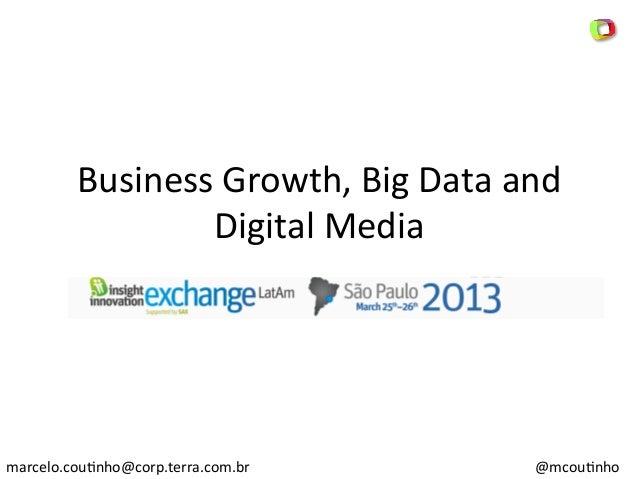 Business Growth, Big Data and                   Digital Media marcelo.cou8nho@corp.terra.com.br           ...