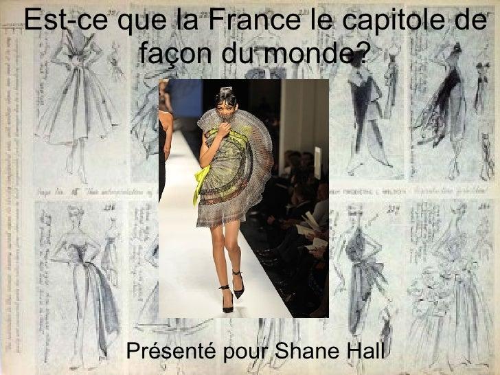 Est-ce que la France le capitole de fa ç on du monde? Présenté pour Shane Hall