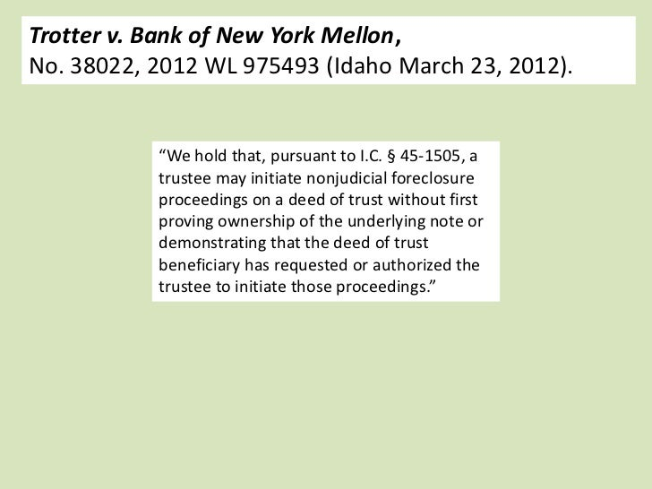 """Trotter v. Bank of New York Mellon,No. 38022, 2012 WL 975493 (Idaho March 23, 2012).           """"We hold that, pursuant to ..."""
