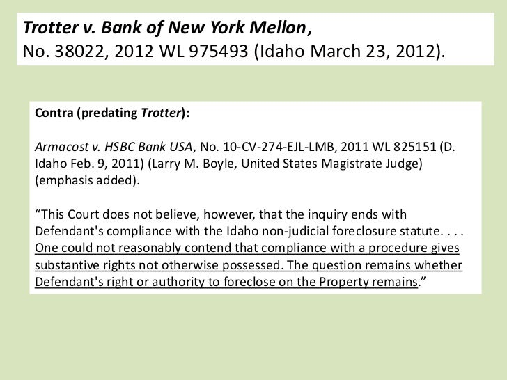 Trotter v. Bank of New York Mellon,No. 38022, 2012 WL 975493 (Idaho March 23, 2012). Contra (predating Trotter): Armacost ...