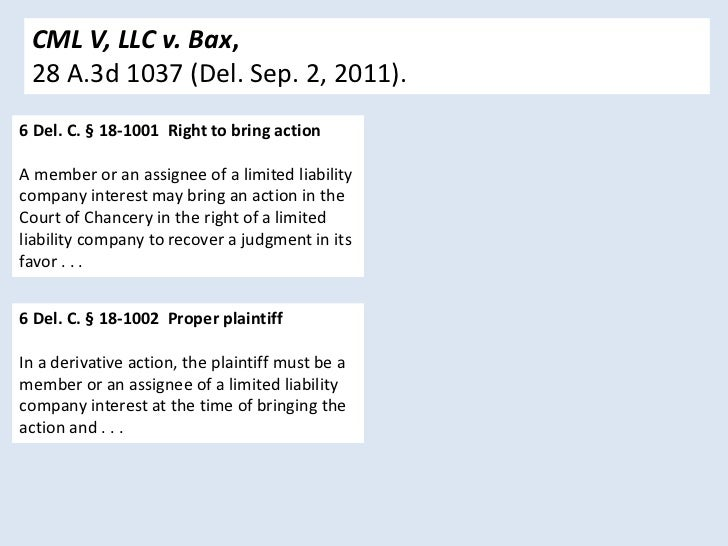 CML V, LLC v. Bax, 28 A.3d 1037 (Del. Sep. 2, 2011).6 Del. C. § 18-1001 Right to bring actionA member or an assignee of a ...