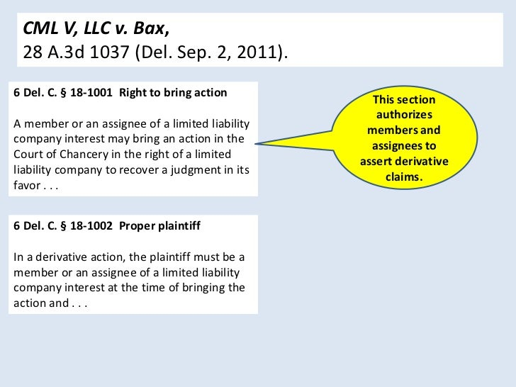 CML V, LLC v. Bax, 28 A.3d 1037 (Del. Sep. 2, 2011).6 Del. C. § 18-1001 Right to bring action                             ...
